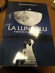 Amazon.it: La luna blu. Il percorso inverso dei sogni