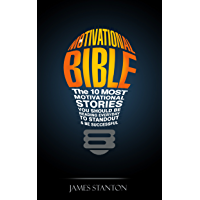 The Motivational Bible: The 10 Most Motivational Stories You Should Be Reading Everyday To Standout and Be Successful (English Edition)