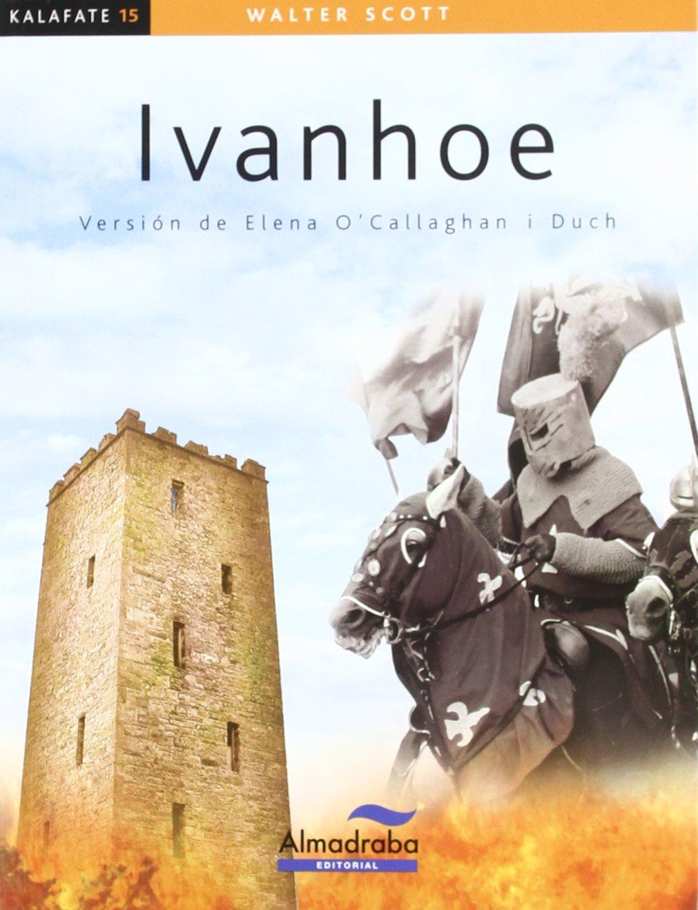 Ivanhoe (kalafate) (Colección Kalafate): Amazon.es: Scott, Walter, Bosch, J., Elena OCallaghan Duch, OCallaghan i Duch, Elena: Libros