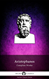 Delphi Complete Works of Aristophanes (Illustrated) (Delphi Ancient Classics Book 18)