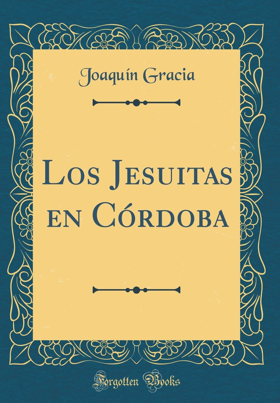 Read Online Los Jesuitas en Córdoba (Classic Reprint) (Spanish Edition) PDF
