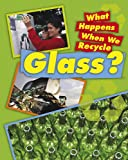 Glass (What Happens When We Recycle)