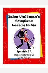 Jalen Waltman's Complete Spanish Lesson Plans Spanish 2A: First Semester Level 2 High School Spanish Kindle Edition