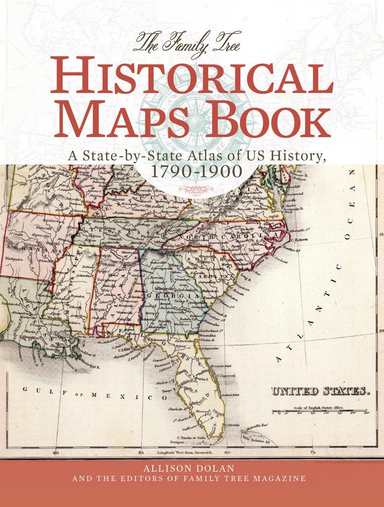 The Family Tree Historical Maps Book: A State-by-State Atlas of US History,  1790-1900: Allison Dolan, Family Tree Magazine Editors: 0035313661525: ...