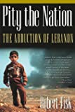 Pity the Nation: The Abduction of Lebanon (Nation Books)