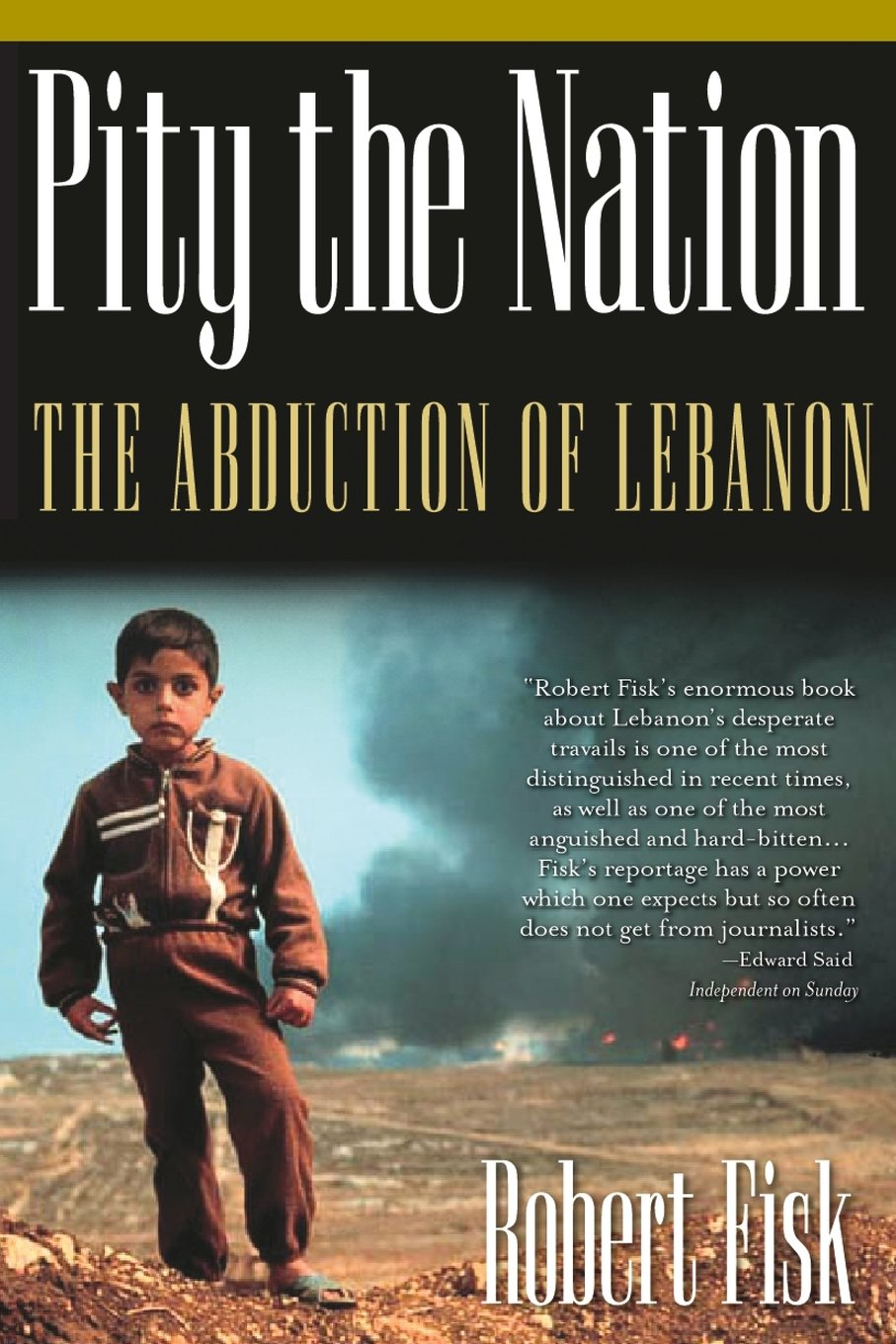 Pity the Nation: The Abduction of Lebanon (Nation Books): Robert Fisk:  9781560254423: Amazon.com: Books