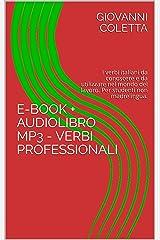 E-book + Audiolibro MP3 - Verbi professionali: I verbi italiani da conoscere e da utilizzare nel mondo del lavoro. Adatto per studenti non madrelingua ... Semplicemente Vol. 2) (Italian Edition) Kindle Edition