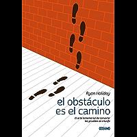 El obstáculo es el camino: El arte inmemorial de convertir las pruebas en triunfo. (Para estar bien)