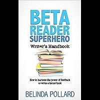 Beta Reader Superhero Writer's Handbook: How to Harness the Power of Feedback to Write a Better Book