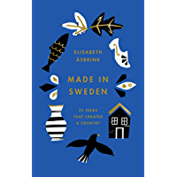 Made in Sweden: 25 ideas that created a country (English Edition)