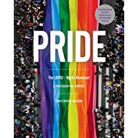 Pride: The LGBTQ+ Rights Movement: A Photographic Journey
