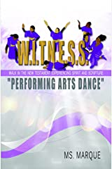 W.I.T.N.E.S.S. Performing Arts Dance: Walk In The NEW Testament Experiencing Spirit and Scripture Kindle Edition