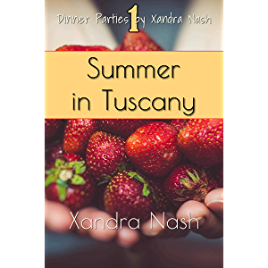 Summer in Tuscany: Authentic Tuscan Menu & Recipes (Dinner Parties by Xandra Nash)