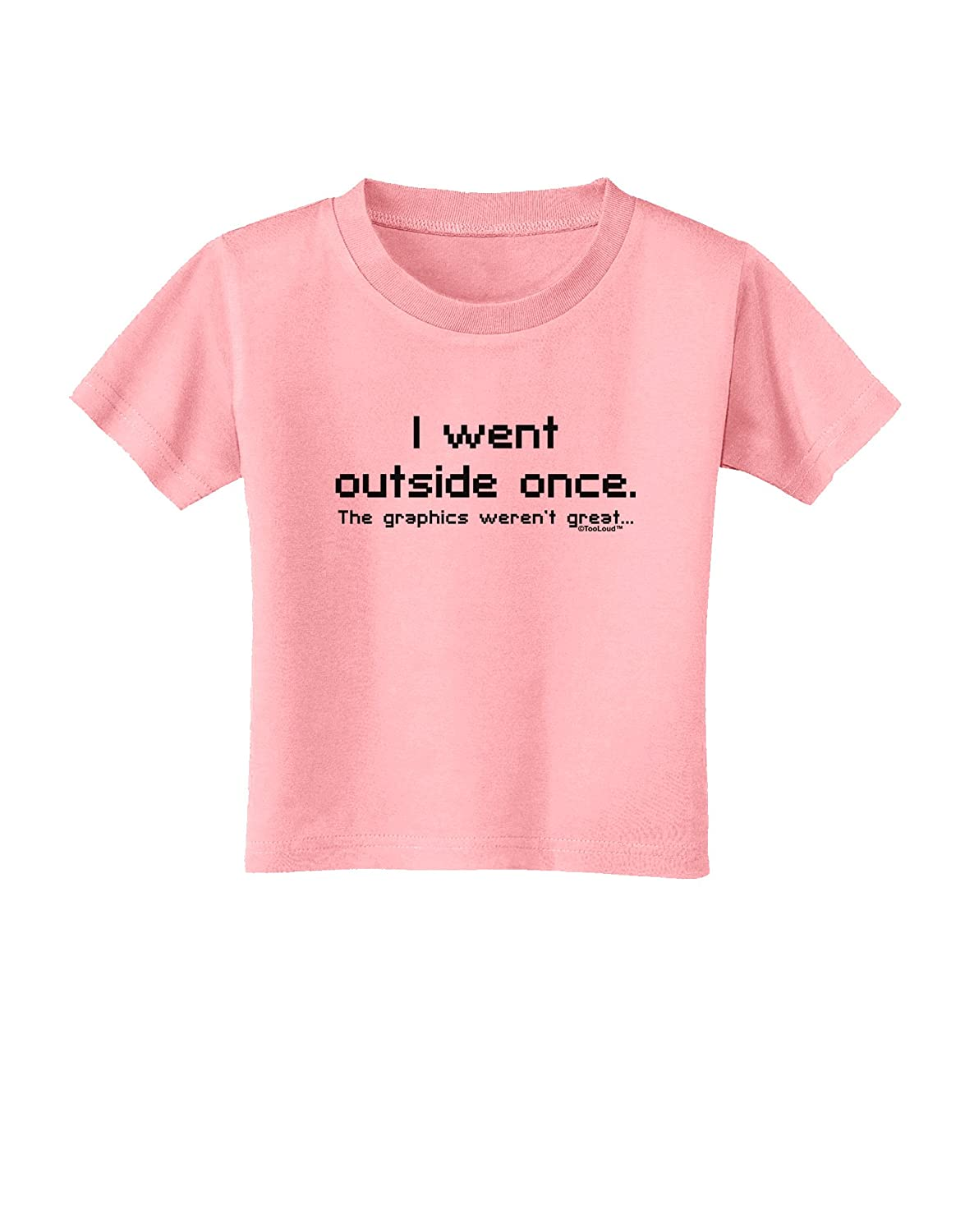 TooLoud I Went Outside Once Text Toddler T-Shirt