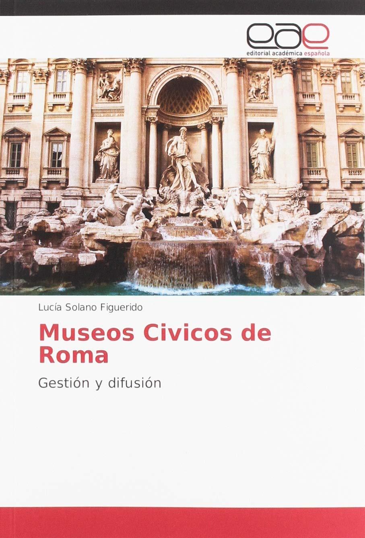 Museos Civicos de Roma: Gestión y difusión: Amazon.es: Solano Figuerido, Lucía: Libros