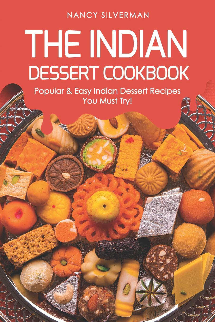 The Indian Dessert Cookbook Popular Easy Indian Dessert Recipes You Must Try Silverman Nancy 9781095627891 Amazon Com Books
