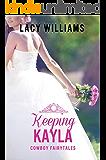 Keeping Kayla: sweet cowboy romance (Cowboy Fairytales Book 9)