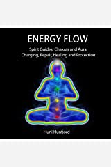Energy Flow: Spirit Guides! Chakras and Aura, Charging, Repair, Healing, and Protection. Audible Audiobook