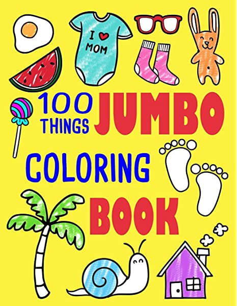 100 Things Jumbo Coloring Book: Jumbo Coloring Books For Toddlers Ages 1-3,  2-4 Great Gift Idea For Preschool Boys & Girls With Lots Of Adorable Images  (Jumbo Coloring Books): Friends, Ellie And: