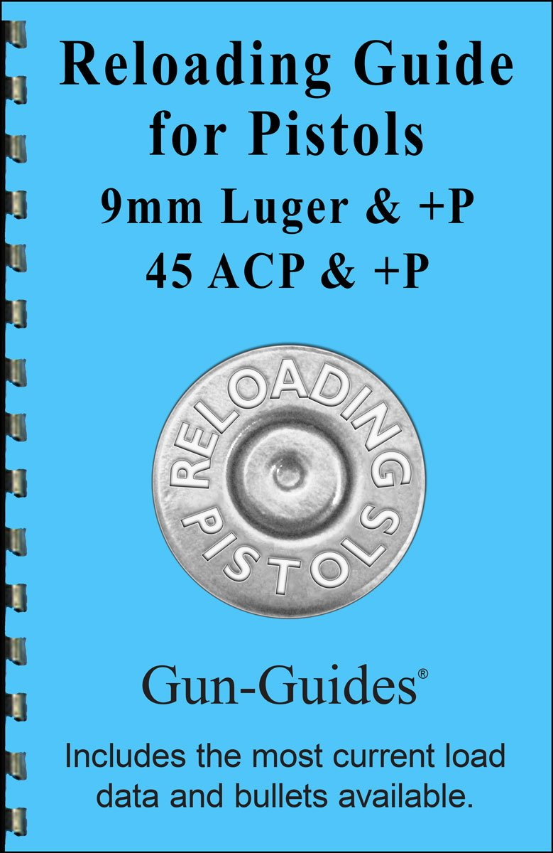 Reloading Guide for Pistols 9mm & +P and 45 Auto ACP & +P (NEW 2016): Gun- Guides: Amazon.com: Books