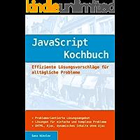Javascript Kochbuch - Effiziente Lösungsvorschläge für alltägliche Probleme