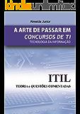 A ARTE DE PASSAR EM CONCURSOS DE TI: ITIL - TEORIA E QUESTÕES (APCTI Livro 1)