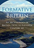Formative Britain: An Archaeology of Britain, Fifth to Eleventh Century AD (Routledge Archaeology of Northern Europe)