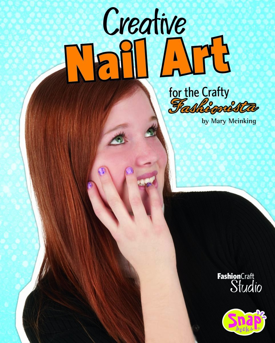 Read Online Creative Nail Art for the Crafty Fashionista (Fashion Craft Studio) ebook