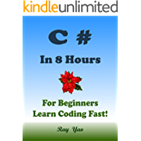 C#: In 8 Hours, For Beginners, Learn C# Coding Fast! C# Programming Language, C# Crash Course, C# Quick Start Guide, Tutorial Book with Hands-On Projects, In Easy Steps! An Ultimate Beginner's Guide!