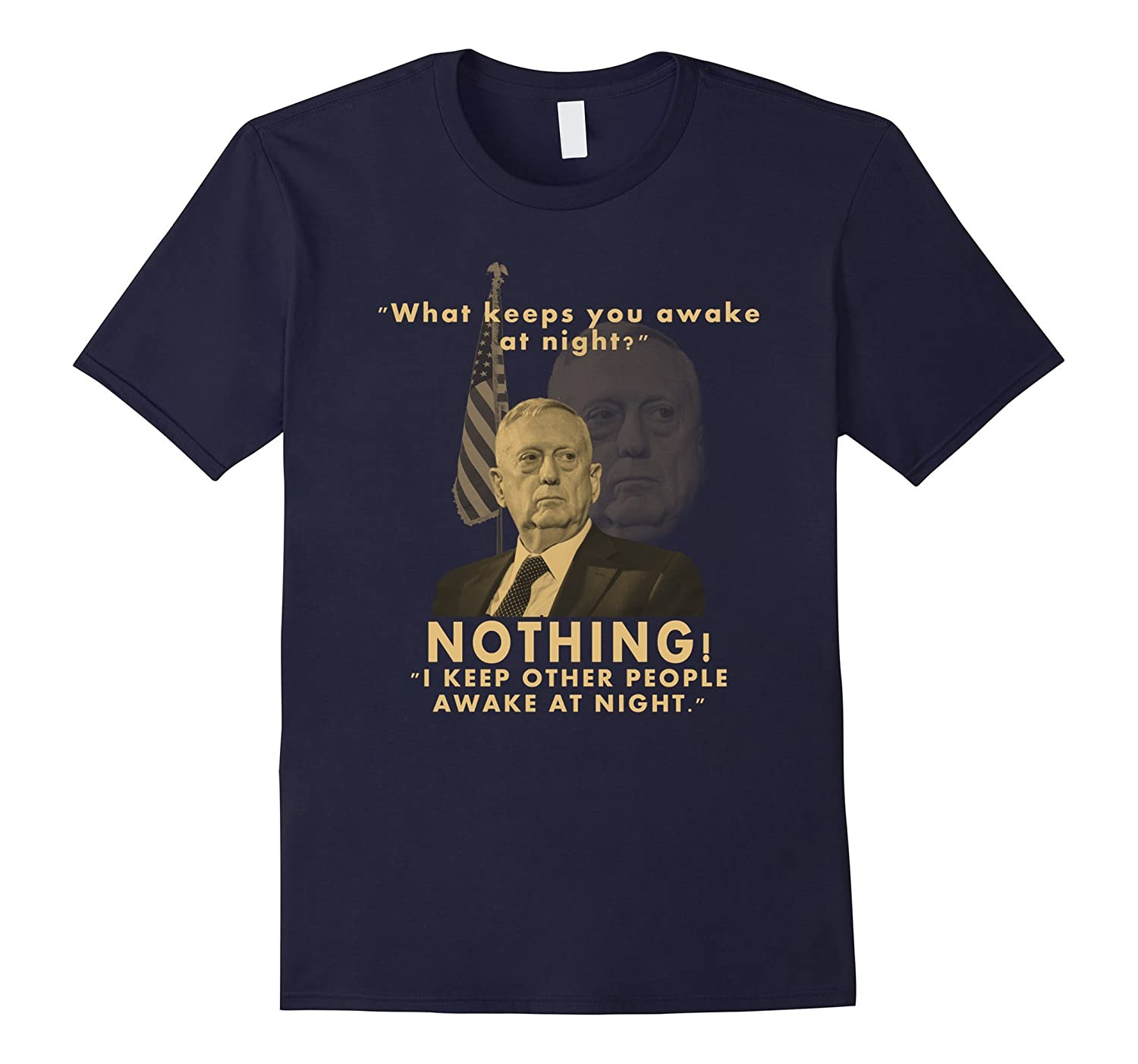 Mad Dog Mattis T-shirt What Keeps You Up At Night? Nothing!-RT