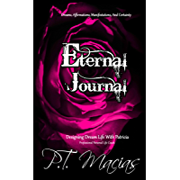 Eternal Journal, Dreams, Affirmations, And Certainty : Designing Dream Life With Patricia, Professional Personal Life Coach (English Edition)