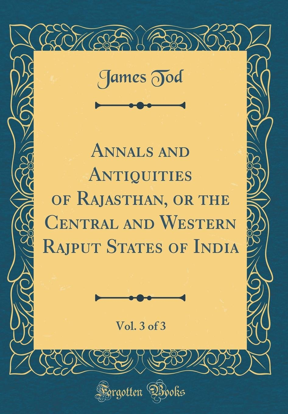 Read Online Annals and Antiquities of Rajasthan, or the Central and Western Rajput States of India, Vol. 3 of 3 (Classic Reprint) PDF