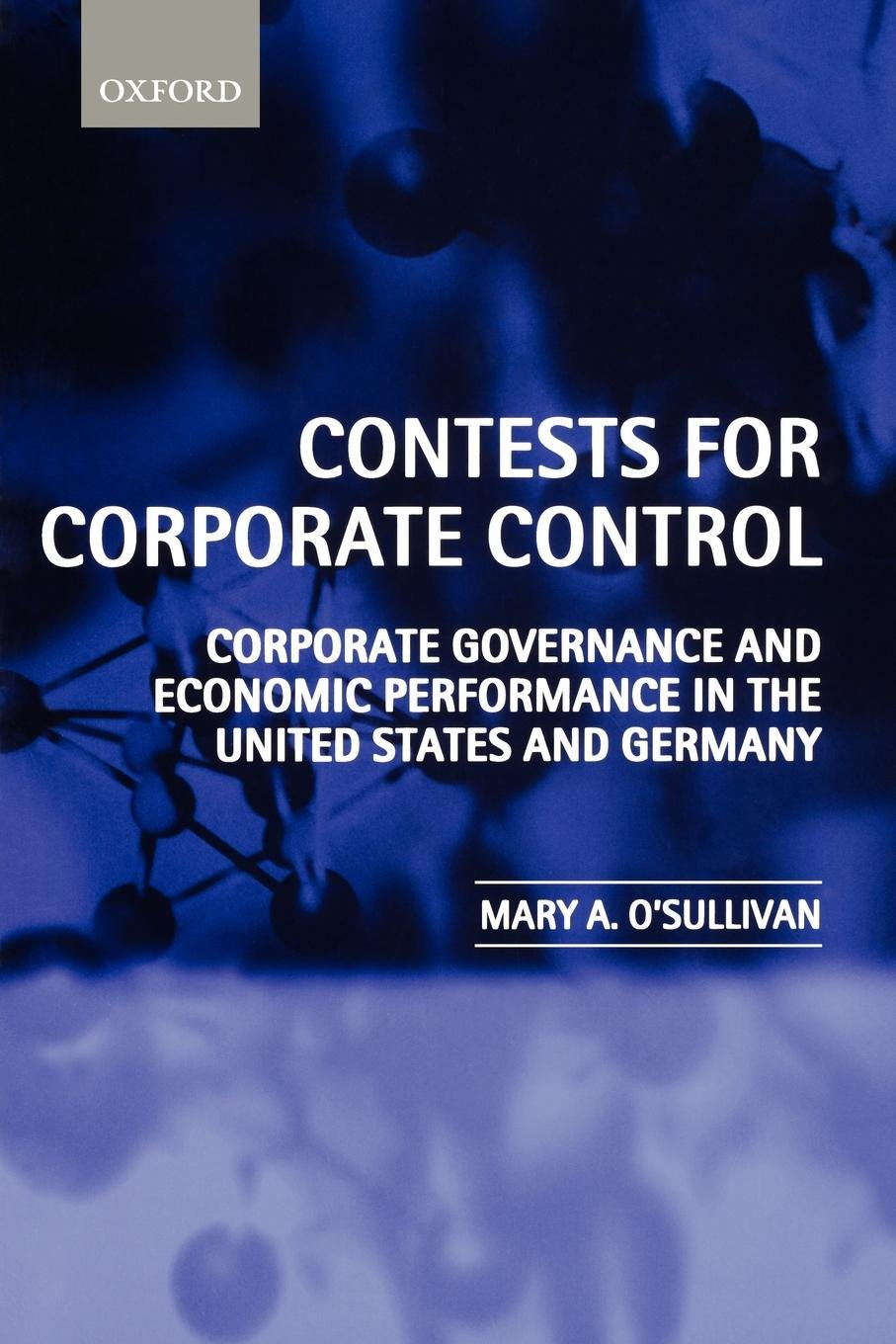 Contests for Corporate Control: Corporate Governance and Economic Performance in the United States and Germany by Oxford University Press