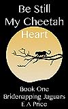 Be Still My Cheetah Heart (Bridenapping Jaguars Book 1)