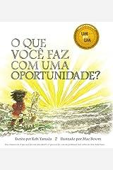 O Que Você Faz com Uma Oportunidade? (Portuguese Edition) Kindle Edition