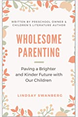 Wholesome Parenting: Paving a Brighter and Kinder Future with Our Children Kindle Edition