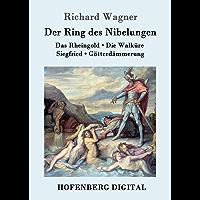 Der Ring des Nibelungen: Das Rheingold / Die Walküre / Siegfried / Götterdämmerung (Vollständiges Textbuch): Das Rheingold / Die Walküre / Siegfried / ...  (Vollständiges Textbuch) (German Edition)