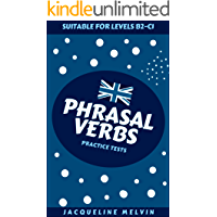 Phrasal Verbs: Practice Tests - Suitable for levels B2 - C1 (English Edition)