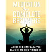 Meditation for Complete Beginners: Meditation and Its Medhods (1) (English Edition)