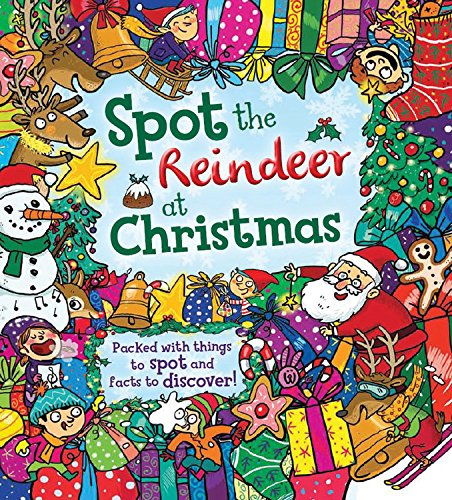 Spot the Reindeer at Christmas: Packed with things to spot and facts to discover! (Reindeer Christmas Facts)