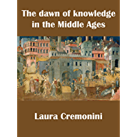 The dawn of knowledge in the Middle Ages (English Edition)