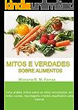 Mitos e Verdades Sobre Alimentos: Uma análise crítica sobre os mitos encontrados em redes sociais, reportagens e textos espalhados pela internet
