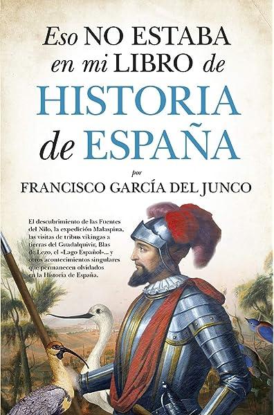Eso Tampoco Estaba En Mi Libro De Historia De España: Amazon.es: García del Junco, Francisco Carlos: Libros