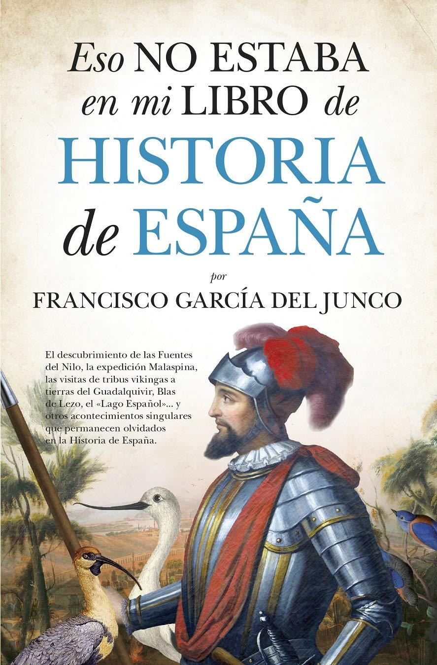 Eso No Estaba En Mi Libro De Historia De España bolsillo: Amazon.es: García Del Junco, Francisco: Libros