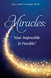 Miracles: Your Impossible Is Possible!