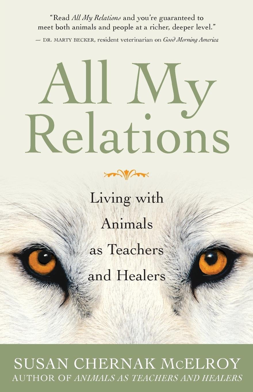 All My Relations: Living with Animals As Teachers and Healers