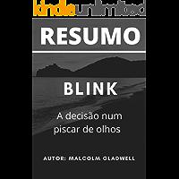 Resumo - Blink / A decisão num piscar de olhos: Baseado no livro do autor Malcolm Gladwell (Portuguese Edition)
