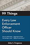 99 Things: Every Law Enforcement officer Should Know