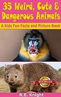 35 Weird Cute & Dangerous Animals: A Kids Fun