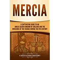 Mercia: A Captivating Guide to an Anglo-Saxon Kingdom of England and the Invasions...